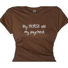My Horse Ate My PayCheck - Funny Horse Lovers T Shirt